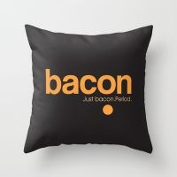 Bacon. Just bacon. Period. Throw Pillow by Galen Valle | Society6